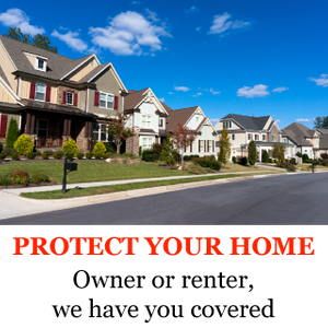 Protect Your Home | Owner or renter, we have you covered | Suburban homes